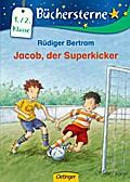Jacob, der Superkicker: Mit 16 Seiten Leserätseln und -spielen (Büchersterne)