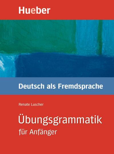 Übungsgrammatik Deutsch als Fremdsprache für Anfänger