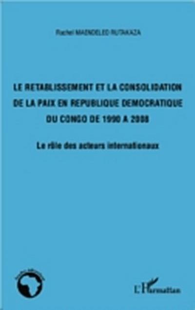 Le retablisssement et la consolidation de la pais en Republique Democratique du Congo de 1990 a 2008