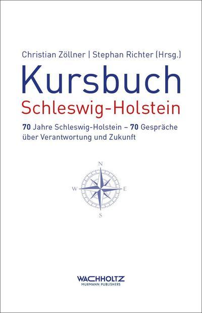 Kursbuch Schleswig-Holstein: 70 Jahre Schleswig-Holstein - 70 Gespräche über Verantwortung und Zukunft