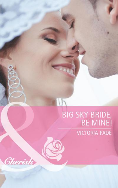 Big Sky Bride, Be Mine! (Mills & Boon Cherish) (Northbridge Nuptials, Book 16)