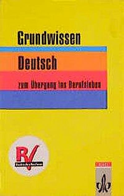 Grundwissen Deutsch zum Übergang ins Berufsleben. In reformierter Schreibung: Grundwissen Deutsch, neue Rechtschreibung, Lehrbuch