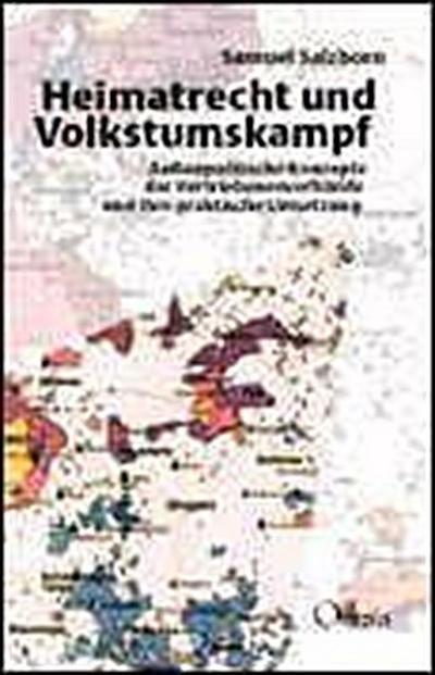 Heimatrecht und Volkstumskampf. Außenpolitische Konzepte der Vertriebenenverbände und ihre praktische Umsetzung
