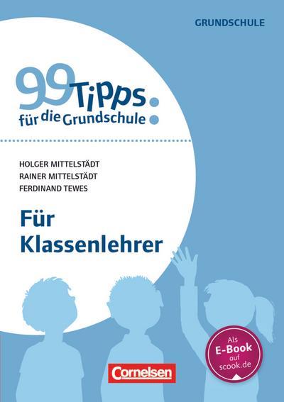99 Tipps für die Grundschule: Für Klassenlehrer
