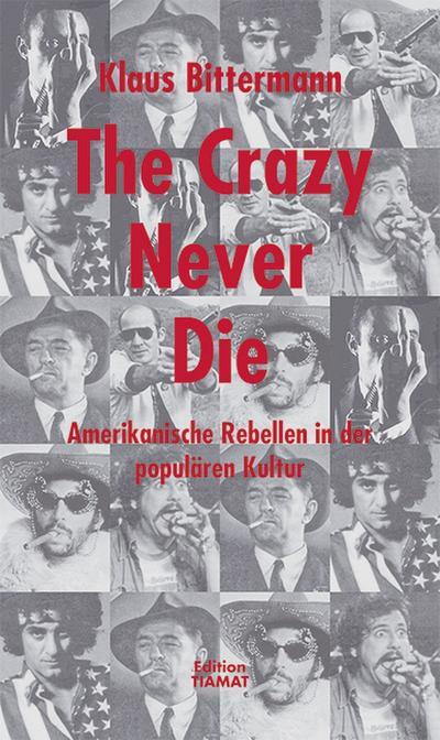 The Crazy Never Die: Amerikanische Rebellen in der populären Kultur;