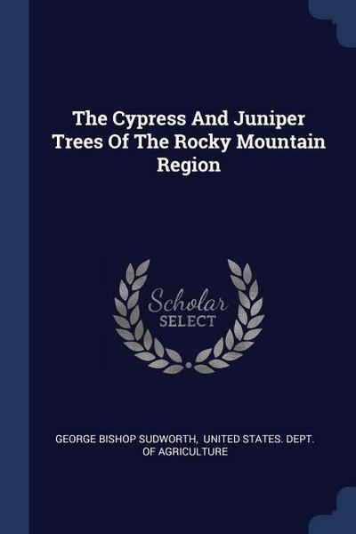 The Cypress and Juniper Trees of the Rocky Mountain Region