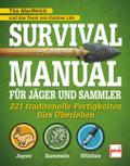 Survival Manual für Jäger und Sammler: 221 traditionelle Fertigkeiten fürs Überleben