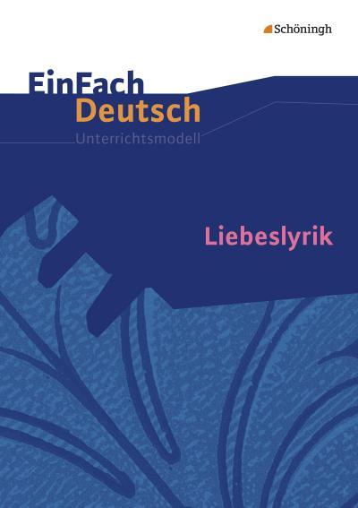 Liebeslyrik. EinFach Deutsch Unterrichtsmodelle