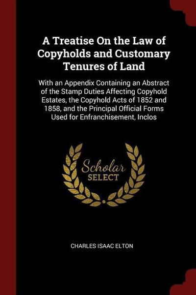 A Treatise on the Law of Copyholds and Customary Tenures of Land: With an Appendix Containing an Abstract of the Stamp Duties Affecting Copyhold Estat