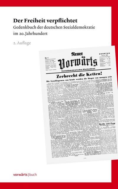 Der Freiheit verpflichtet; Gedenkbuch der deutschen Sozialdemokratie  im 20. Jahrhundert