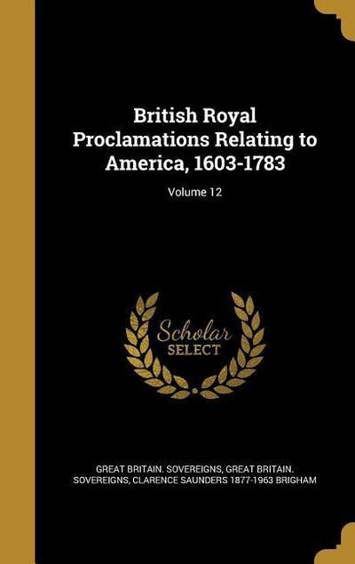British Royal Proclamations Relating to America, 1603-1783; Volume 12