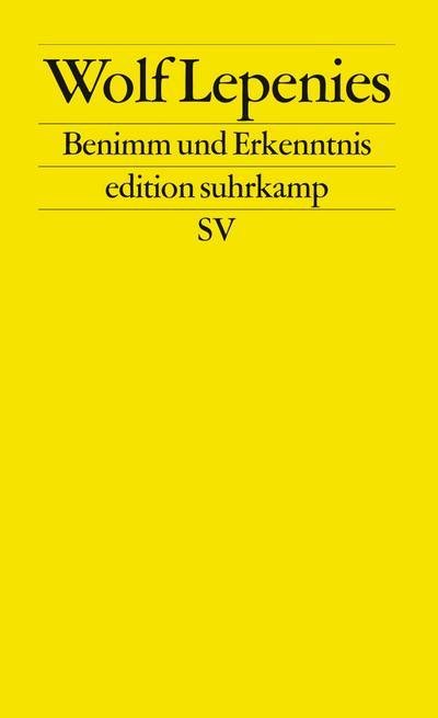 Benimm und Erkenntnis: Über die notwendige Rückkehr der Werte in die Wissenschaften. Die Sozialwissenschaften nach dem Ende der Geschichte. Zwei Vorträge (edition suhrkamp)