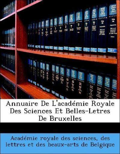 Annuaire De L'académie Royale Des Sciences Et Belles-Letres De Bruxelles