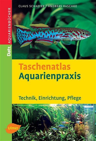 Taschenatlas Aquarienpraxis. Technik, Einrichtung, Pflege (DATZ-Aquarienbücher)