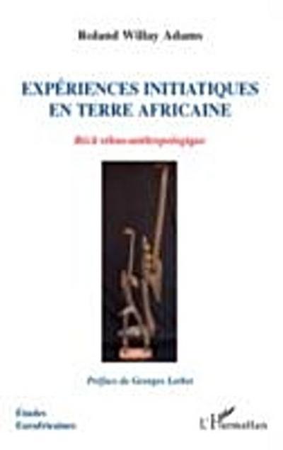 Experiences initiatiques en terre africaine - recit ethno-an