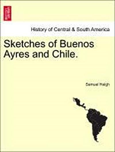 Sketches of Buenos Ayres and Chile.