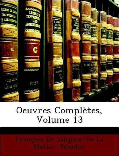 Oeuvres Complètes, Volume 13