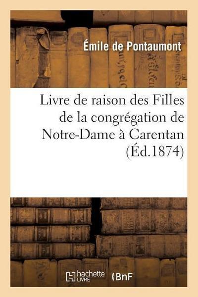 Livre de Raison Des Filles de la Congrégation de Notre-Dame À Carentan (Éd.1874)
