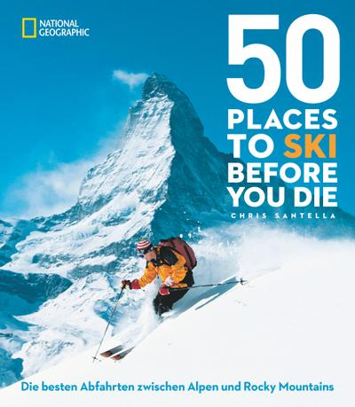 50 einmalige Orte zum Skifahren; Die besten Abfahrten zwischen Alpen und Rocky Mountains; Deutsch