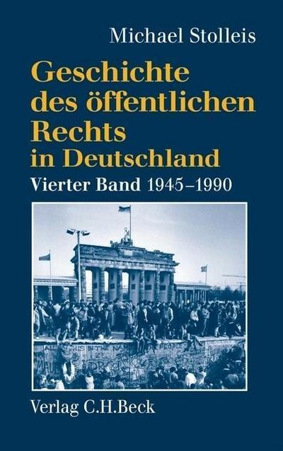 Geschichte des öffentlichen Rechts in Deutschland 4: Staats- und Verwaltungsrechtswissenschaft in West und Ost 1945 - 1990