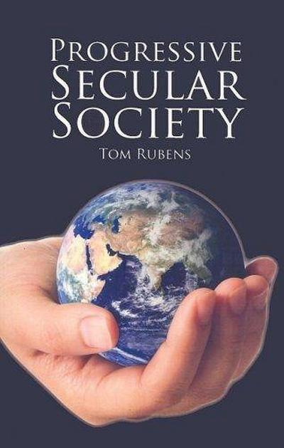 Progressive Secular Society: And Other Essays Relevant to Secularism
