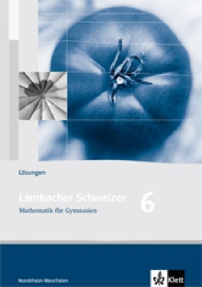 Lambacher Schweizer. 6. Schuljahr. Lösungen. Nordrhein-Westfalen