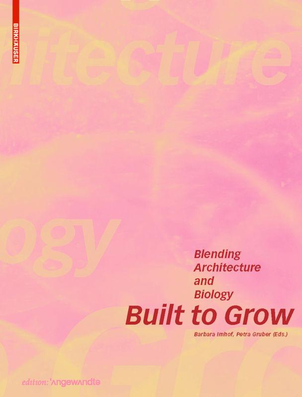 Built to Grow: Blending architecture and biology ~ Barbara I ... 9783035609202