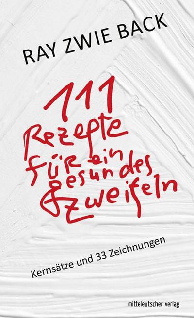 111 Rezepte für ein gesundes Zweifeln; Kernsätze und 33 Zeichnungen; Deutsch; mit s/w-Abb.