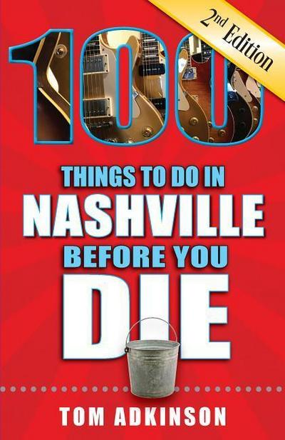 100 Things to Do in Nashville Before You Die, 2nd Edition