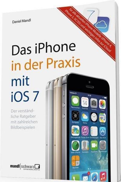 Das iPhone 5 in der Praxis mit iOS 7; Der ideale Einstieg in das Smartphone von Apple / mit den wichtigsten Infos zur iCloud   ; Deutsch