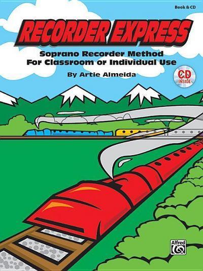 Recorder Express (Soprano Recorder Method for Classroom or Individual Use): Soprano Recorder Method for Classroom or Individual Use, Book & CD