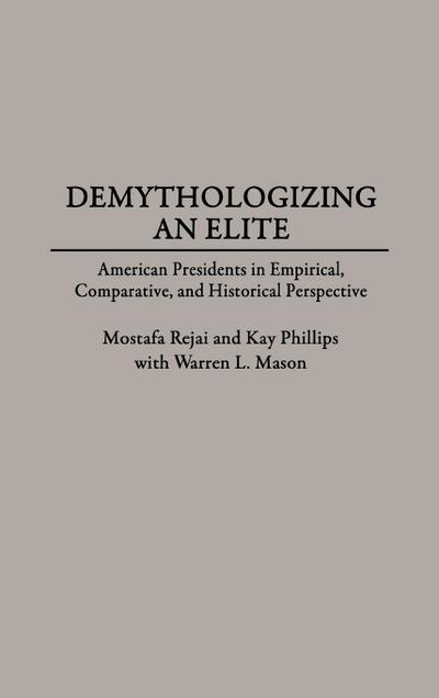 Demythologizing an Elite: American Presidents in Empirical, Comparative, and Historical Perspectives