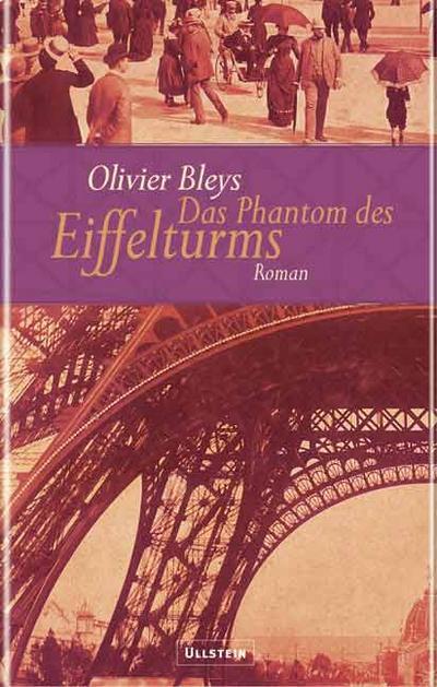 Das Phantom des Eiffelturms: Roman - Ullstein Hardcover - Gebundene Ausgabe, Deutsch, Olivier Bleys, Roman, Roman