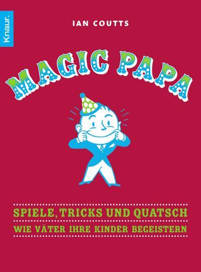 Magic Papa: Spiele, Tricks und Quatsch - Wie Väter ihre Kinder begeistern