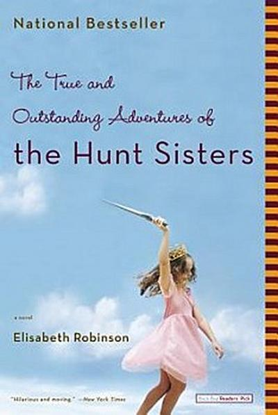 The True and Outstanding Adventures of the Hunt Sisters: A Novel - Back Bay Books - Taschenbuch, Englisch, Elisabeth Robinson, ,