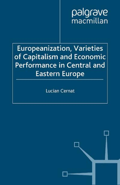Europeanization, Varieties of Capitalism and Economic Performance in Central and Eastern Europe