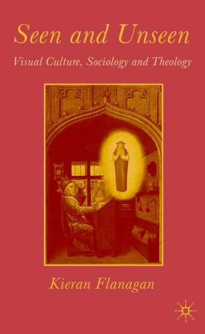 Seen and Unseen: Visual Culture, Sociology and Theology