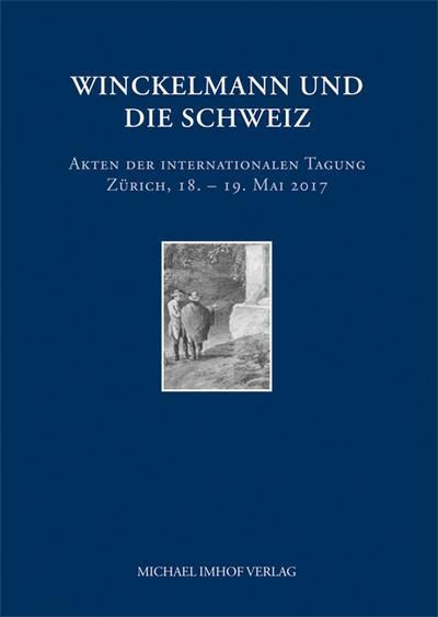 Winckelmann und die Schweiz: Akten der internationalen Tagung Zürich, 18.-19. Mai 2017