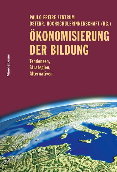Ökonomisierung der Bildung. Tendenzen, Strategien, Alternativen