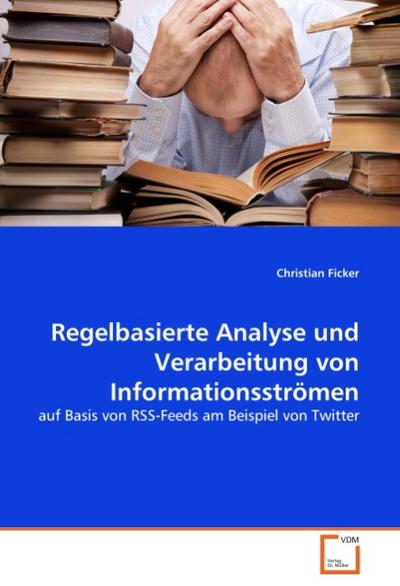 Regelbasierte Analyse und Verarbeitung von Informationsströmen - Christian Ficker