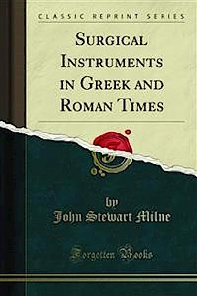 Surgical Instruments in Greek and Roman Times