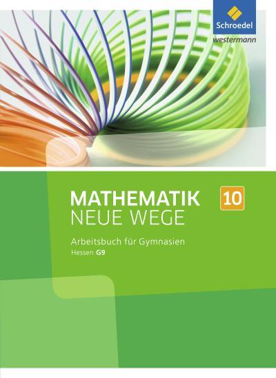 Mathematik Neue Wege 10. Arbeitsbuch. Sekundarstufe 1. G9. Hessen