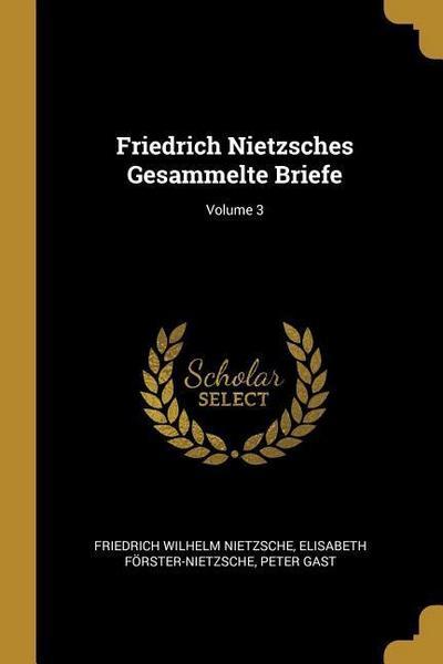 Friedrich Nietzsches Gesammelte Briefe; Volume 3