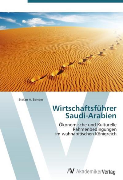 Wirtschaftsführer  Saudi-Arabien: Ökonomische und Kulturelle Rahmenbedingungen  im wahhabitischen Königreich