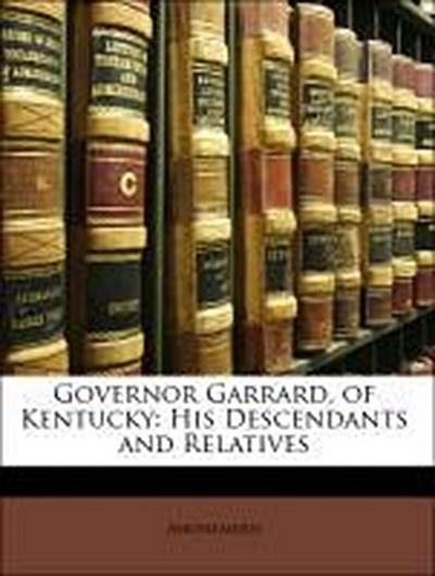 Governor Garrard, of Kentucky: His Descendants and Relatives