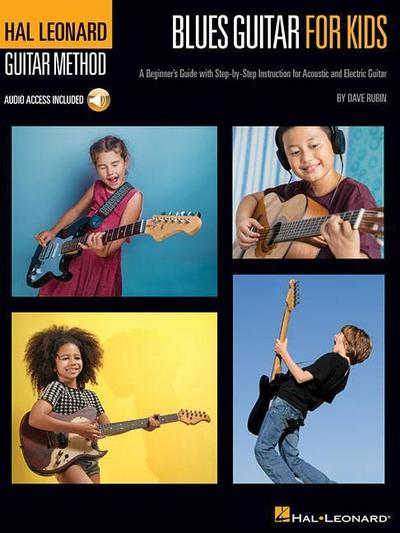 Blues Guitar for Kids - Hal Leonard Guitar Method: A Beginner's Guide with Step-By-Step Instruction for Acoustic and Electric Guitar