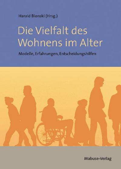 Die Vielfalt des Wohnens im Alter; Modelle, Erfahrungen, Entscheidungshilfen; Hrsg. v. Blonski, Harald; Deutsch