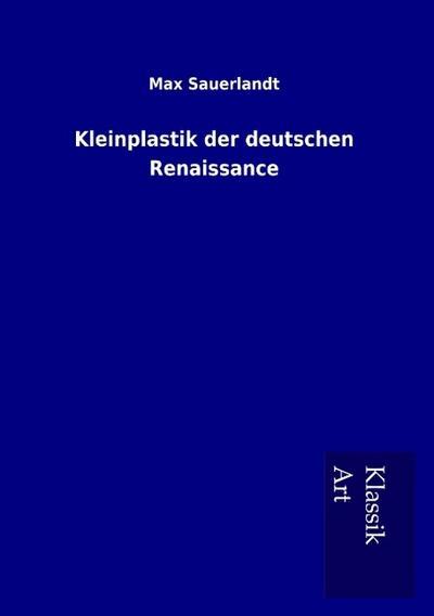 Kleinplastik der deutschen Renaissance