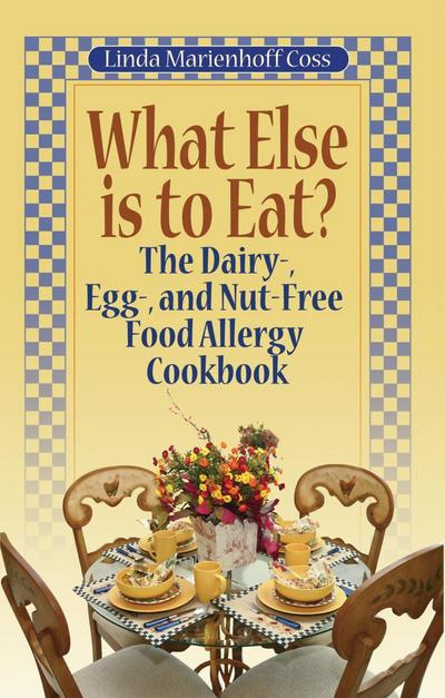 What Else is to Eat? The Dairy-, Egg-, and Nut-Free Food Allergy Cookbook