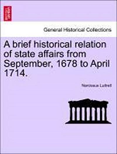 A brief historical relation of state affairs from September, 1678 to April 1714. Vol. II.